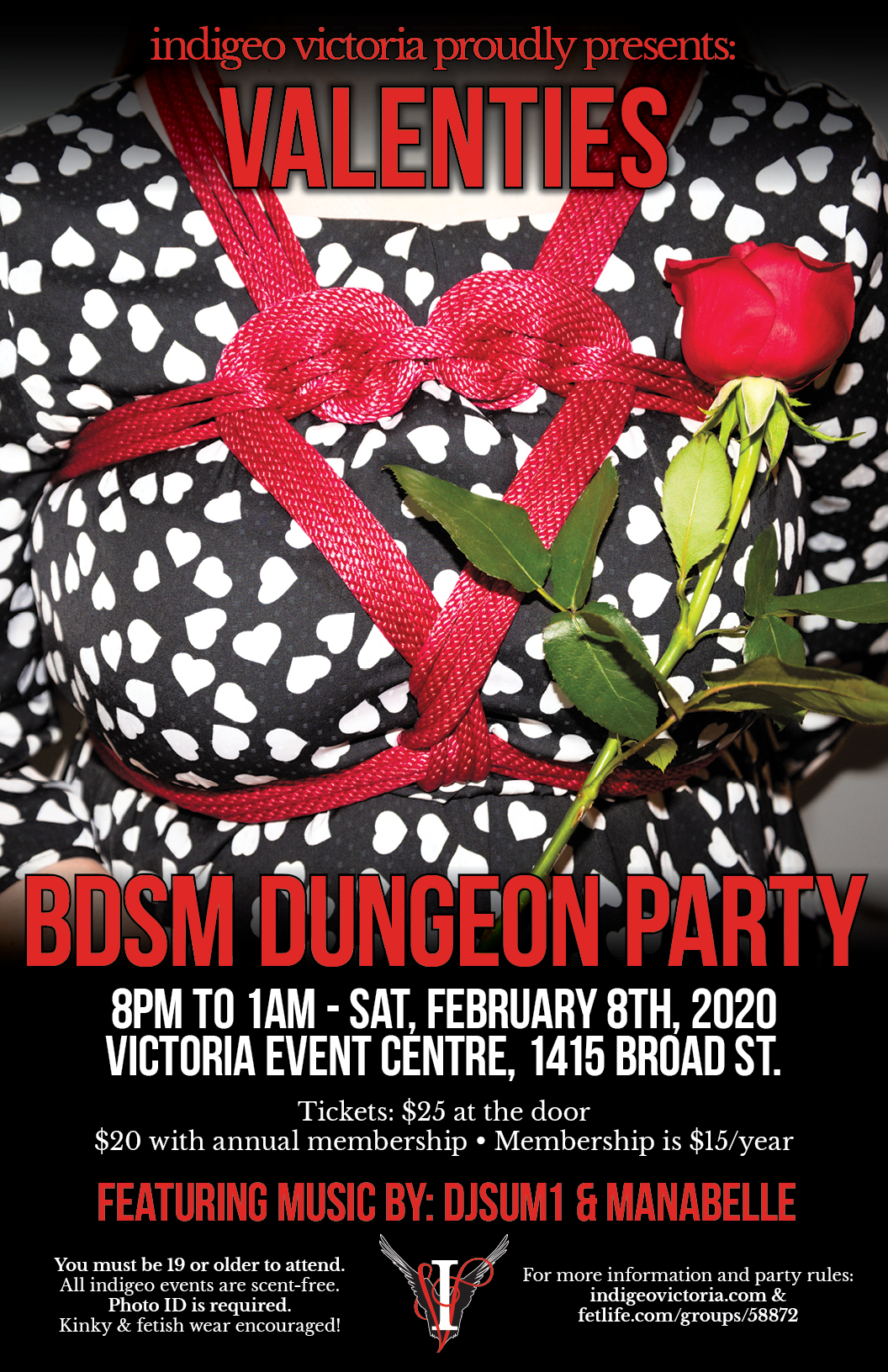 indigeo victoria proudly presents: Valenties BDSM Dungeon Party. 8PM to 1AM - Sat, February 8th, 2020. Victoria Event Centre, 1415 Broad Street. Tickets: $25 at the door, $20 with annual membership. Membership is $15 per year. Featuring music by DJsum1 and ManaBelle. You must be 19 or older to attend. Photo ID is required. All indigeo events are scent free. Kinky & fetish wear encouraged!